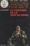 Alain Moury et George Langelaan - Le fantôme de la Mer du Nord.
