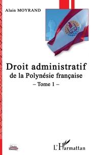 Alain Moyrand - Droit administratif de la Polynésie française - Tome 1.