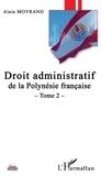 Alain Moyrand - Droit administratif de la Polynésie française - Tome 2.
