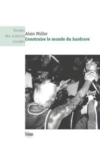 Alain Mueller - Construire le monde du hardcore.