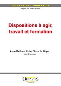 Alain Muller et Itziar Plazaola Giger - Dispositions à agir, travail et formation.