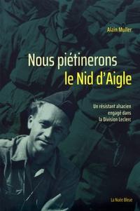 Nous piétinerons le Nid dAigle - Un résistant alsacien engagé dans la Division Leclerc.pdf