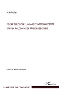 Alain Muller - Pensée dialogique, langage et intersubjectivité dans la philosophie de Franz Rosenzweig.