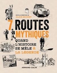 Alain Musset - 7 routes mythiques - Quand l'histoire se mêle à la légende.