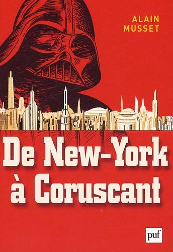 Alain Musset - De New York à Coruscant - Essai de géofiction.