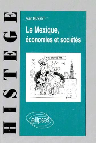 Alain Musset - Le Mexique, économies et sociétés.