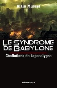 Alain Musset - Le syndrome de Babylone - Géofictions de l'Apocalypse.