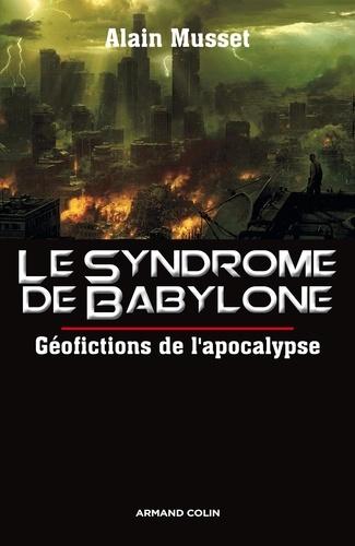 Le syndrôme de Babylone. Géofictions de l'apocalypse