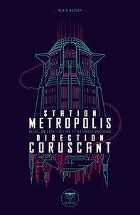 Alain Musset - Station métropolis, direction Corsucant - Ville, science-fiction et sciences sociales.