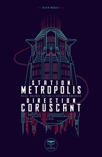 Station métropolis, direction Corsucant. Ville, science-fiction et sciences sociales