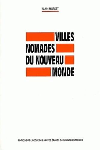 Alain Musset - Villes nomades du nouveau monde.