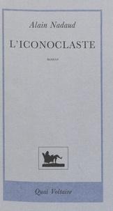 Alain Nadaud et Karl Baedeker - L'iconoclaste - La querelle des images. Byzance 725-843.
