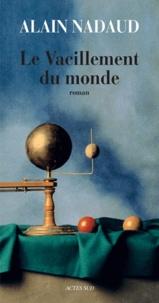 Alain Nadaud - Le vacillement du monde.