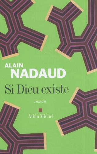 Alain Nadaud - Si Dieu existe.