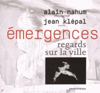 Alain Nahum et Jean Klépal - Emergences - Regards sur la ville.
