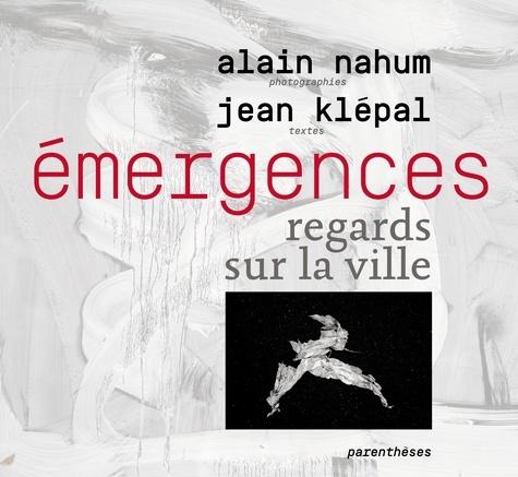 Alain Nahum et Jean Klépal - Emergences - Regards sur la ville.