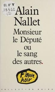 Alain Nallet - Monsieur le Député ou le Sang des autres.