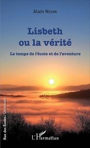 Alain Nesme - Lisbeth ou la vérité - Le temps de l'école et de l'aventure.