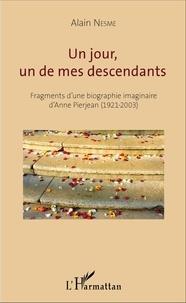 Alain Nesme - Un jour, un de mes descendants - Fragments d'une biographie imaginaire d'Anne Pierjean (1921-2003).