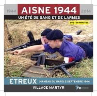 Alain Nice et Philippe Gaune - Etreux (hameau du Gard) 2 septembre 1944, village martyr - AISNE 1944, un été de sang et de larmes. 1 DVD