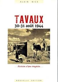 Alain Nice - Tavaux, 30-31 août 1944 - Histoire d'une tragédie.