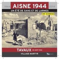 Alain Nice et Philippe Gaune - Tavaux 30 août 1944 village martyr - Aisne 1944, un été de sang et de larmes. 1 DVD