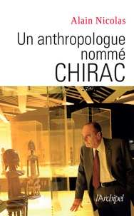 Un anthropologue nommé Chirac - Alain Nicolas |