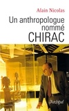 Alain Nicolas - Un anthropologue nommé Chirac.