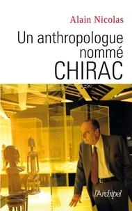 Alain Nicolas - Un anthropologue nommé Chirac.