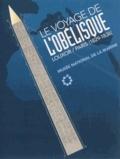Alain Niderlinder et Marie-Pierre Demarcq - Le voyage de l'obélisque (Louxor-Paris, 1829-1836) - Musée national de la Marine : 12 février-6 juillet 2014.