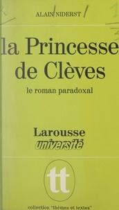 Alain Niderst et Jacques Demougin - La Princesse de Clèves - Le roman paradoxal.