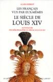 Alain Niderst - Les français vus par eux-mêmes - Le siècle de Louis XIV, Anthologie des mémorialistes du siècle de Louis XIV.