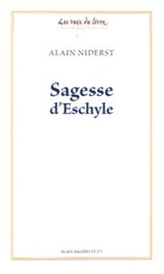 Alain Niderst - Sagesse d'Eschyle.