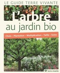 Alain-Niels Pontoppidan et Rémy Bacher - L'arbre au jardin bio - Choix, plantation, multiplication, taille, soins.