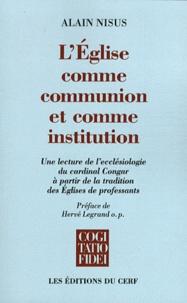 Alain Nisus - L'&glise comme communion et comme institution - Une lecture de l'écclésiologie du cardinal Congar à partir de la tradition des Eglises de professants.