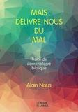 Alain Nisus - Mais délivre-nous du mal... - Traité de démonologie biblique.