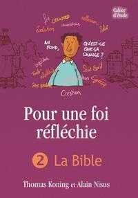 Alain Nisus et Thomas Koning - Pour une foi réfléchie - Tome 2, La Bible.