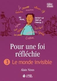Alain Nisus - Pour une foi réfléchie - Tome 3, Le monde invisible.