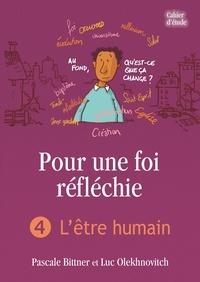 Alain Nisus et Pascal Bittner - Pour une foi réfléchie - Tome 4, L'être humain.