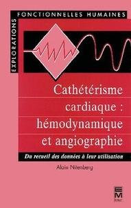 Alain Nitenberg - Cathétérisme cardiaque, hémodynamique et angiographie - Du recueil des données à leur utilisation.