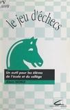 Alain Noble et J.-L. Durpaire - Le jeu d'échecs - Un outil pour les élèves de l'école et du collège.