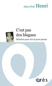 Alain-Noël Henri - C'est pas des blagues - Histoires pour rire et pour penser.