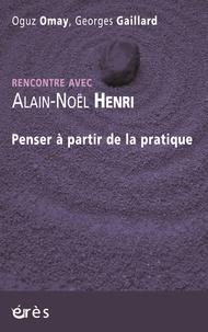 Alain-Noël Henri - Penser à partir de la pratique.
