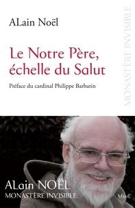 Alain Noël - Le Notre Père, échelle du Salut.