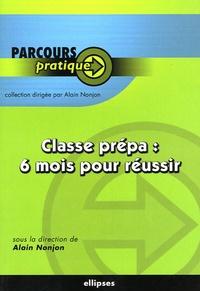 Alain Nonjon - Classe prépa : 6 mois pour réussir.