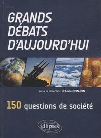Alain Nonjon - Grands débats d'aujourd'hui - 150 questions de société.