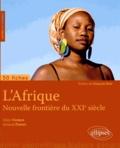 Alain Nonjon et Arnaud Pautet - L'Afrique, nouvelle frontière du XXIe siècle.