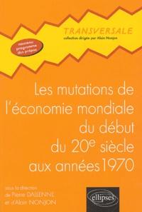 Alain Nonjon et Pierre Dallenne - Les mutations de l'économie mondiale du début du 20e siècle aux années soixante-dix.