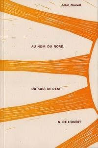Alain Nouvel - Au nom du Nord, du Sud, de l'Est et de l'Ouest.