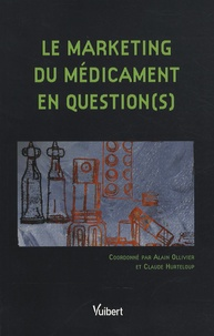 Alain Ollivier et Claude Hurteloup - Le marketing du médicament en question(s).